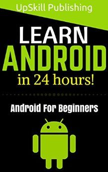 Android: Android Programming And Android App Development For Beginners (Learn How To Program Android Apps, How To Develop Android Applications Through Java Programming, Android For Dummies) by [UpSkill Publishing]