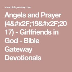 Angels and Prayer (4/19/2017) - Girlfriends in God - Bible Gateway Devotionals