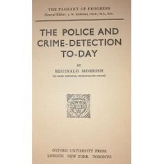True Crime - The Police and Crime Detection To - Day by Reginald Morrish. 1940 for sale in Vereeniging