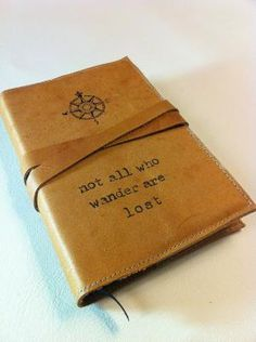 "journal. ""not all who wander are lost""...love this quote<3"