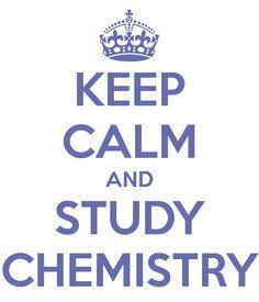 KEEP CALM AND STUDY CHEMISTRY