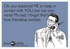 one sided friendships never work...it takes two. People misuse the term friends/bestfriends waaay too much these days!