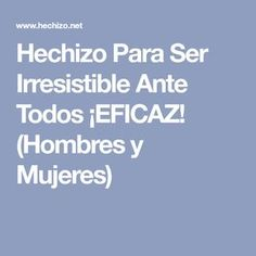 Hechizo Para Ser Irresistible Ante Todos ¡EFICAZ! (Hombres y Mujeres)