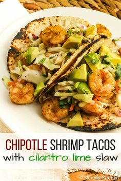 Chipotle Shrimp Tacos with Cilantro Avocado Slaw - Slender Kitchen