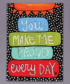 Another great find on #zulily! 'You Make Me Proud Every Day' Wrapped Canvas #zulilyfinds