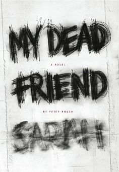 Free Kindle Book For A Limited Time : My Dead Friend Sarah: A Novel by Peter Rosch