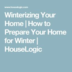 Winterizing Your Home | How to Prepare Your Home for Winter | HouseLogic