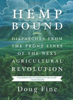 Hemp Bound: Dispatches from the Front Lines of the Next Agricultural Revolution by Doug Fine http://www.amazon.com/dp/1603585435/ref=cm_sw_r_pi_dp_6DuJtb0V6FQV48PJ