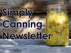Simply Canning Newsletter - home canning recipes, tips and more