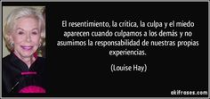frase-el-resentimiento-la-critica-la-culpa-y-el-miedo-aparecen-cuando-culpamos-a-los-demas-y-no-louise-hay-192676