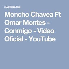 Moncho Chavea Ft Omar Montes - Conmigo - Video Oficial - YouTube