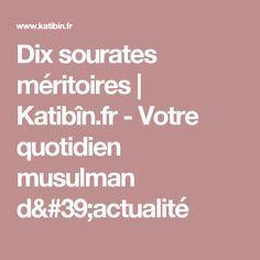 Dix sourates méritoires    Katibîn.fr - Votre quotidien musulman d'actualité