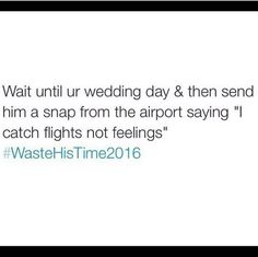 Haha #wastehistime2016