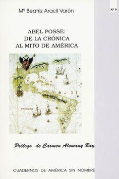 Abel Posse : de la crónica al mito de América / Mª Beatriz Aracil Varón ; prólogo de Carmen Alemany Bay - Alicante : Universidad de Alicante, D.L. 2004