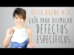 """I love this girl! she is hilarious!!! The video Is in Spanish by the way....  Visto Bueno #28: Guía para disimular """"defectos"""" específicos"""
