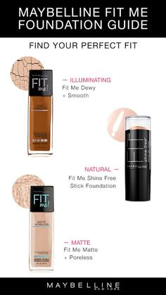 Maybelline Fit Me Foundations have the perfect fit for you! Want an illuminating, dewy foundation? Fit Me Dewy + Smooth is for you! Looking for a natural-looking shine-free look? Fit Me Shine Free Stick Foundation is your best fit. Want a matte, flawless complexion? Then choose Fit Me Matte + Poreless! No matter what your skin concern is, Maybelline Fit Me has your covered!