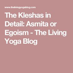 The Kleshas In Detail Asmita Or Egoism