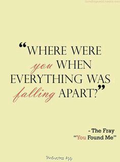 """The Fray ~ You Found Me ♫♡ """"Lost & insecure, you found me, you found me lyin' on the floor, surrounded, surrounded. Why'd you have to wait? Where were you, where were you? Just a little late."""" <3"""