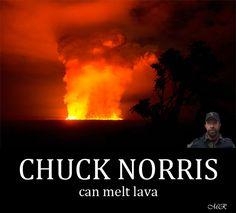 CHUCK NORRIS CAN MELT LAVA!