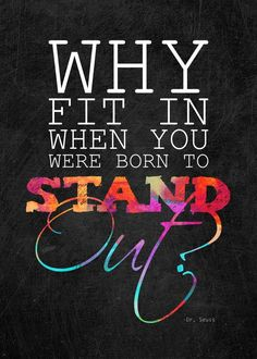 Why+fit+in+when+you+were+born+to+stand+out? -+Dr.+Seuss