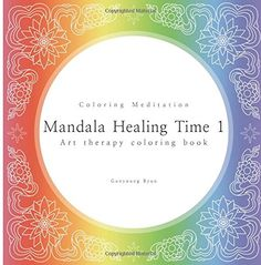 Mandala healing time 1: art therapy coloring book (Coloring meditation) von Gunyoung Byun http://www.amazon.de/dp/1503240843/ref=cm_sw_r_pi_dp_Oa44ub03TM1JF