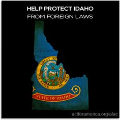 Sign our Idaho specific petition for American Laws for American Courts.