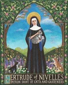 St Gertrude of Nivelles, patron saint of cats and gardens.