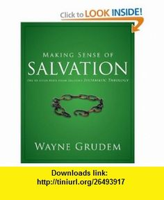Making Sense of Salvation One of Seven Parts from Grudems Systematic Theology (Making Sense of Series) (9780310493150) Wayne Grudem , ISBN-10: 0310493153 , ISBN-13: 978-0310493150 , , tutorials , pdf , ebook , torrent , downloads , rapidshare , filesonic , hotfile , megaupload , fileserve Free Kindle Books, Best Sellers, Good Night, Literature, Pdf, Literatura, Nighty Night