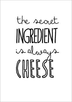 The secret ingredient is always cheese. #quote #saucesome *Isn't that the truth?!!?