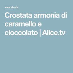Crostata armonia di caramello e cioccolato | Alice.tv