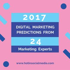 If you are curious to know the most important 2017 digital marketing predictions from the top 24 digital marketing experts, read this full article now.