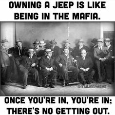 Owning a Jeep is like the Mafia. Jeep Tj, Jeep Rubicon, Jeep Truck, Jeep Gear, Jeep Jokes, Jeep Humor, Jeep Funny, Funny Cars, Land Rovers