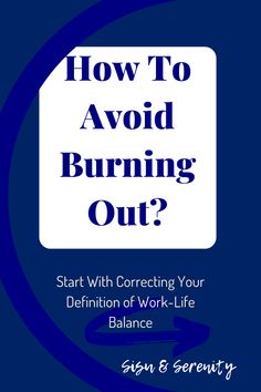 How To Avoid Burning Out? Start With Your Definition of Work-Life Balance Definition Of Work, Gone For Good, Confidence Building, Work Life Balance, Definitions, Serenity, Burns, Meant To Be, About Me Blog