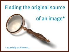 Two ways to find the original source and/or credit information for an image, especially on Pinterest.