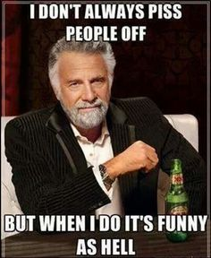 I dont always piss people off... - Dos Equis Man