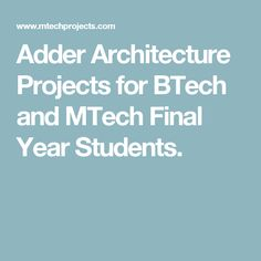 Adder Architecture Projects for BTech and MTech Final Year Students.
