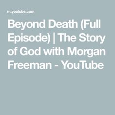 Beyond Death (Full Episode) | The Story of God with Morgan Freeman - YouTube Morgan Freeman, Spiritual Thoughts, Full Episodes, Spirituality, Death, God, Shit Happens, This Or That Questions, Youtube