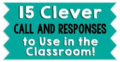 15 Clever Call and Responses to Use in the Classroom!