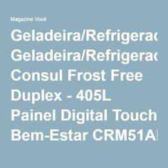 Geladeira/Refrigerador Consul Frost Free Duplex - 405L Painel Digital Touch Bem-Estar CRM51AB - Magazine Pepapepa