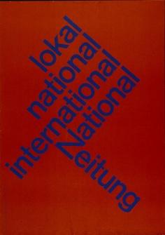 Lokal - National - International - Nationalzeitung, 1960  Design: Karl Gerstner