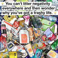 You can't litter negativity everywhere and then wonder why you've got a trashy life.  #litter #negativity #trash #positivity #quote