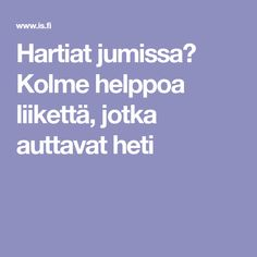 Hartiat jumissa? Kolme helppoa liikettä, jotka auttavat heti Healthy Habits, Fitness Motivation, Exercise Motivation, Beauty Hacks, Beauty Tips, Health Fitness, Workout, Beauty Tricks, Work Outs