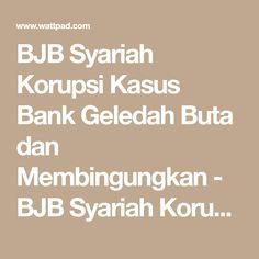 BJB Syariah Korupsi Kasus Bank Geledah Buta dan Membingungkan -  BJB Syariah Korupsi Kasus Bank Geledah Buta dan Membingungkan  - Wattpad