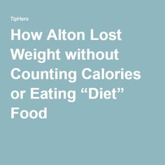 "How Alton Lost Weight without Counting Calories or Eating ""Diet"" Food Easy Weight Loss Tips, Diet Plans To Lose Weight, Reduce Weight, Fat Burning Tips, Lose 15 Pounds, Lost Weight, Calorie Counting, Diet Recipes, Healthy Recipes"