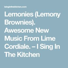 Lemonies (Lemony Brownies). Awesome New Music From Lime Cordiale. – I Sing In The Kitchen