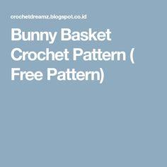 Bunny Basket Crochet Pattern ( Free Pattern)