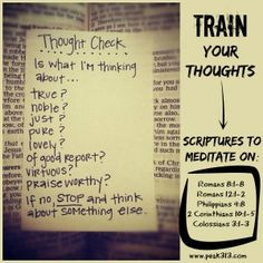 Thought Check :)  Romans 8:1-8 Romans 12:1-2 Philippians 4:8 2 Corinthians 10:1-5 Colossians 3:1-3