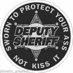 Deputy Sheriff Sworn To Protect Your A$$ Not Kiss It 6 Point Star Decal Sticker $4.99