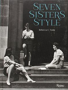Seven Sisters Style: The All-American Preppy Look by Rebecca C. Tuite http://www.amazon.com/dp/0847842177/ref=cm_sw_r_pi_dp_g7Ppvb0T2P62A