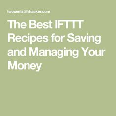 The Best IFTTT Recipes for Saving and Managing Your Money